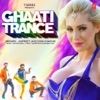 Ghaati Trance Single