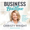 Business Boutique: A Woman's Guide for Making Money Doing What She Loves (Unabridged) - Christy Wright
