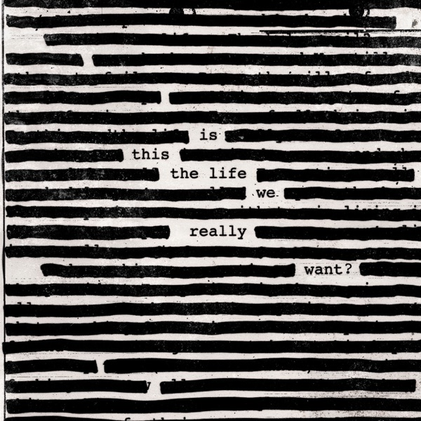 Is This The Life We Really Want? (2017) (Album) by Roger Waters