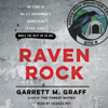 Garrett M. Graff - Raven Rock: The Story of the U.S. Government's Secret Plan to Save Itself - While the Rest of Us Die (Unabridged)  artwork