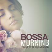 Bossa Morning Wake Up To the Brazilian Sound