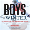 Wayne Coffey - The Boys of Winter: The Untold Story of a Coach, a Dream, and the 1980 U.S. Olympic Hockey Team (Unabridged)  artwork