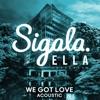 We Got Love Acoustic feat Ella Henderson Single