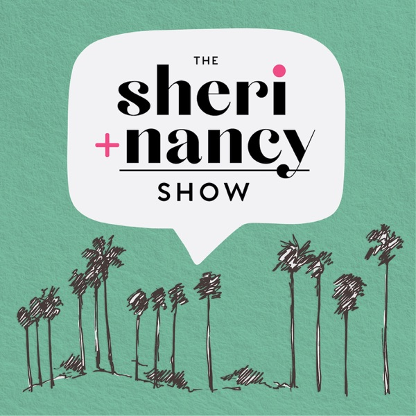 The Sheri + Nancy Show