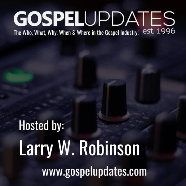 Larry W. Robinson's Gospel Interviews & Entertainment News Report