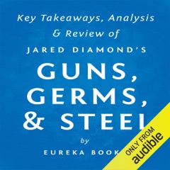 Guns, Germs, & Steel: The Fates of Human Societies by Jared Diamond: Key Takeaways, Analysis & Review (Unabridged)