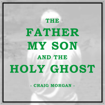 Craig Morgan The Father My Son And the Holy Ghost Craig Morgan album songs, reviews, credits