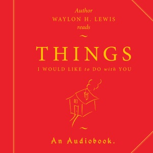 Things I Would Like to Do with You.: A collection of Loneliness & Love.