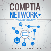 CompTIA Network+: Study Guide for the CompTIA Network+ Certification: Exam N10-007 (Unabridged)