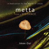 Metta From A Distance (A Dedication To The World Of 2020) - Imee Ooi