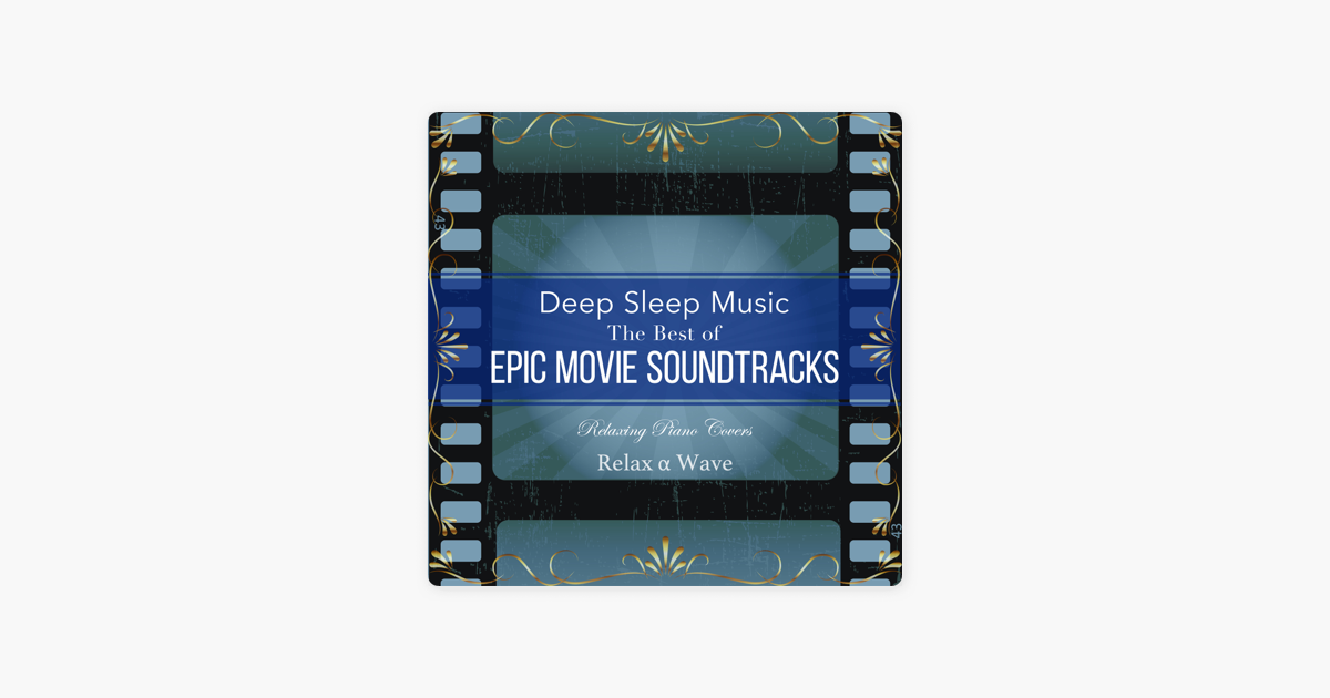 Deep Sleep Music - the Best of Epic Movie Soundtracks: Relaxing Piano  Covers by Relax α Wave