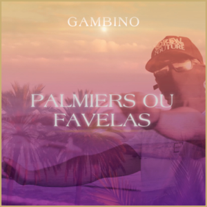 gambino - Palmiers ou favelas
