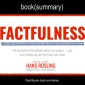 Factfulness by Hans Rosling - Book Summary: Ten Reasons Why We're Wrong About the World - and Why Things are Better Than We Think