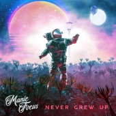 Manic Focus - Never Grew Up