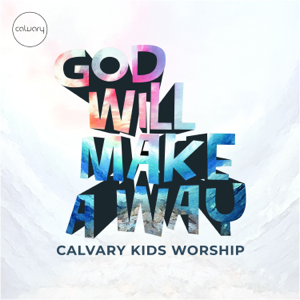 Calvary Kids Worship - God Will Make a Way