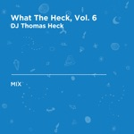 What the Heck, Vol. 6 (DJ Mix)