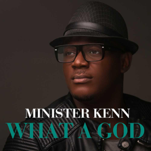 Minister Kenn - What a God