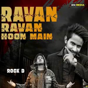 Rock D - Ravan Ravan Hoon Main