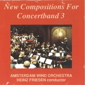 Heinz Friesen & Amsterdam Wind Orchestra - New Compositions for Concertband 3