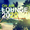 On Air Lounge 2020 (Selected Chill Out, Deep & House Tracks) - Various Artists