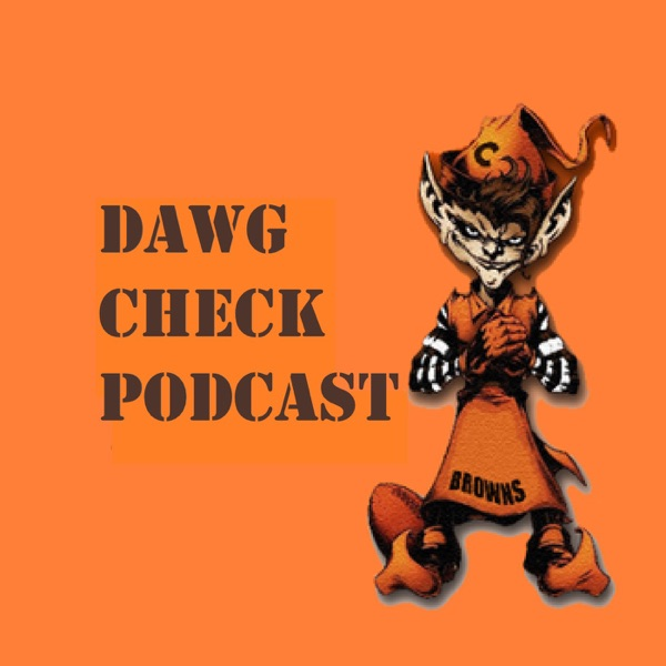 Dawg Check Podcast - Cleveland Browns