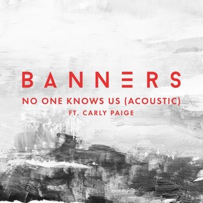 No One Knows Us (feat. Carly Paige) [Acoustic] - Single - Banners