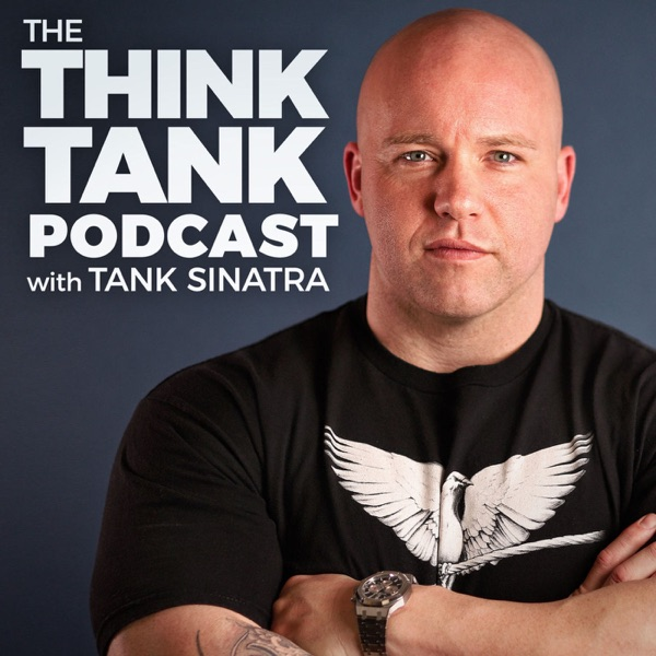 The Think Tank Podcast With Tank Sinatra