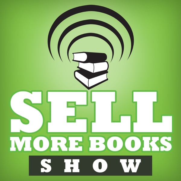 The Sell More Books Show: Book Marketing, Digital Publishing and