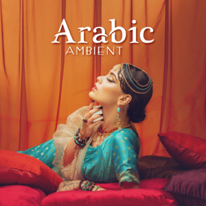 Ambient Chill Out Lounge - Arabic Ambient: Exotic Chill Music, Oriental Paradise, Belly Dance Music