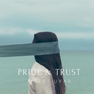 Murat Uyar - Pride and Trust (Radio Mix)