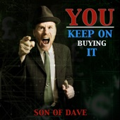 Son of Dave - You Keep on Buying It