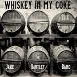 The Jake Bartley Band - Whiskey in my Coke