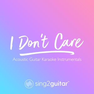Sing2Guitar - I Don't Care (Higher Key) [Originally Performed by Ed Sheeran & Justin Bieber]