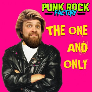 Punk Rock Factory - The One and Only