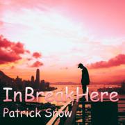In Break Here - Patrick Snow - Patrick Snow