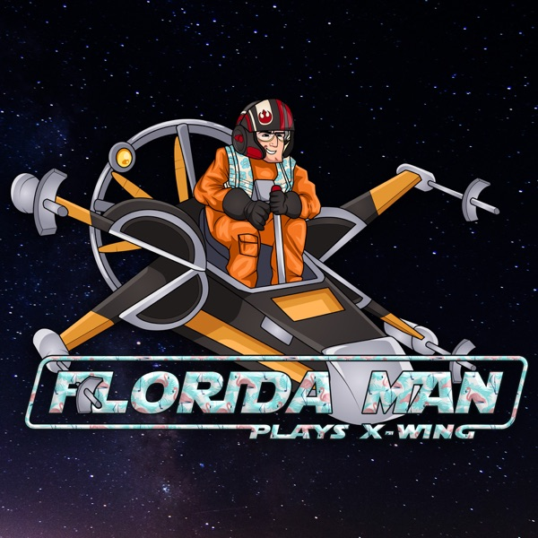 Florida Man Plays X-Wing Podcast