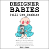 Abel James - Designer Babies Still Get Scabies: A Small Book of Mostly Silly Poetry  artwork