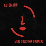 Automatic - Mind Your Own Business