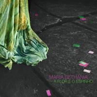 A Flor e o Espinho (Citação: Sombras da Água)-Maria Bethânia