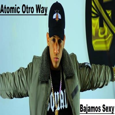 Bajamos Sexy - Single - Atomic Otro Way