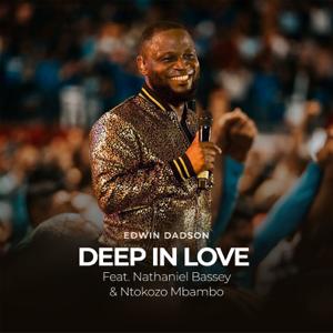 Edwin Dadson - Deep in Love feat. Nathaniel Bassey & Ntokozo Mbambo