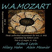 Mozart: Trio K. 496 & Trio K. 442 (Completed by Robert Levin) - Robert Levin, Hilary Hahn & Alain Meunier - Robert Levin, Hilary Hahn & Alain Meunier