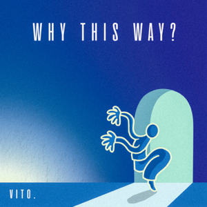 vito. - Why This Way?
