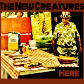 The New Creatures - Here