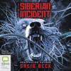 Greig Beck - The Siberian Incident (Unabridged)  artwork
