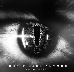 I Don't Care Anymore (Acoustic) - Single Mp3 Download