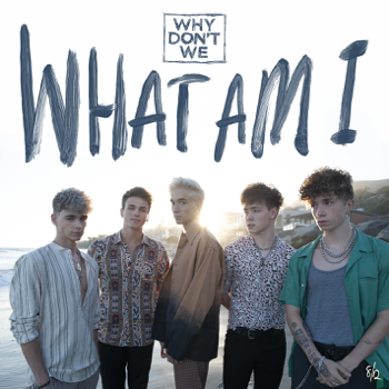 Why Don't We What Am I Why Dont We album songs, reviews, credits