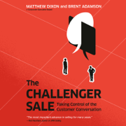 The Challenger Sale: Taking Control of the Customer Conversation (Unabridged)
