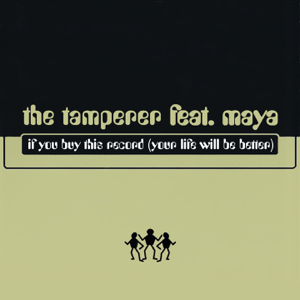 The Tamperer - If You Buy This Record feat. Maya [Your Life Will Be Better] - EP