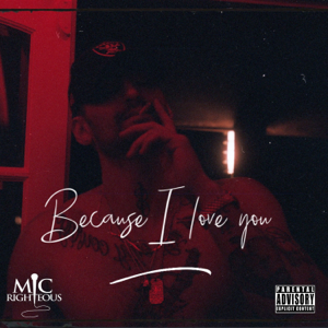 Mic Righteous - Because I Love You